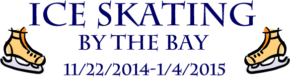 Ice Skating by the Bay - 11/22/2014-1/4/2015